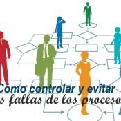 Cómo controlar y evitar las fallas en los procesos